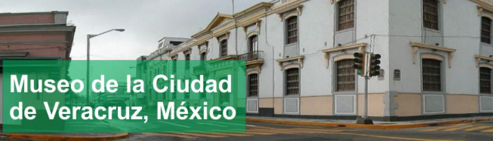 Museo de la Ciudad de Veracruz México